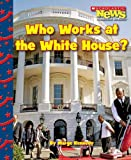 img - for Who Works at the White House? (Scholastic News Nonfiction Readers: Let's Visit the White House (Hardcover)) book / textbook / text book