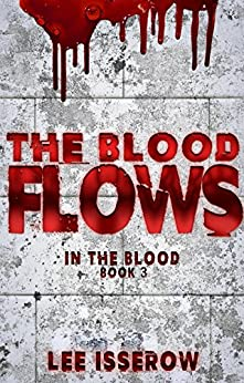 The Blood Flows (In The Blood Book 3) by [Isserow, Lee]