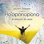 Ho'oponopono : Le pouvoir en vous | Laurent Debaker