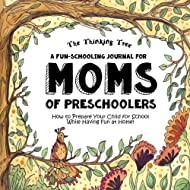 A Fun-Schooling Journal for Moms of Pre-Schoolers: How to prepare your child for school while having fun at home! (Fun-Schooling With the Thinking Tree) (Volume 2)