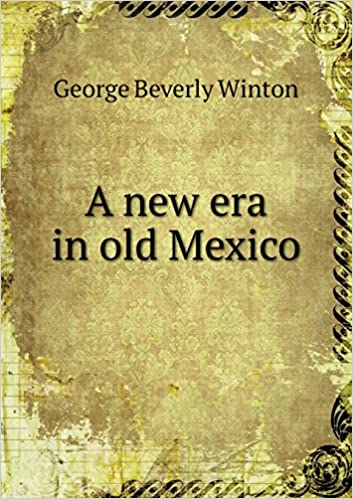 A new era in old Mexico  George Beverly Winton  9785518515246 ... be48e5dd172