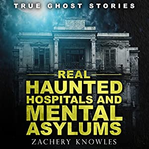 Real Haunted Hospitals and Mental Asylums Audiobook