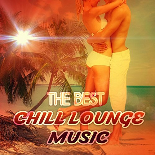 The Best Chill Lounge Music - Hotel Chillout Ibiza, Cocktail Party, Relax, Sex Music, Beach Party, Cool Instrumental Music, Mood Music
