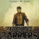 Beyond the Barriers Audiobook by Timothy W. Long Narrated by Christian Rummel