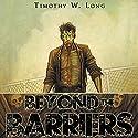 Beyond the Barriers Hörbuch von Timothy W. Long Gesprochen von: Christian Rummel