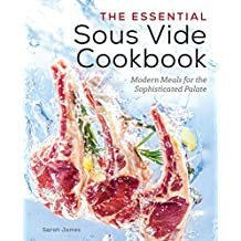 The Essential Sous Vide Cookbook: Modern Meals for The Sophisticated Palate