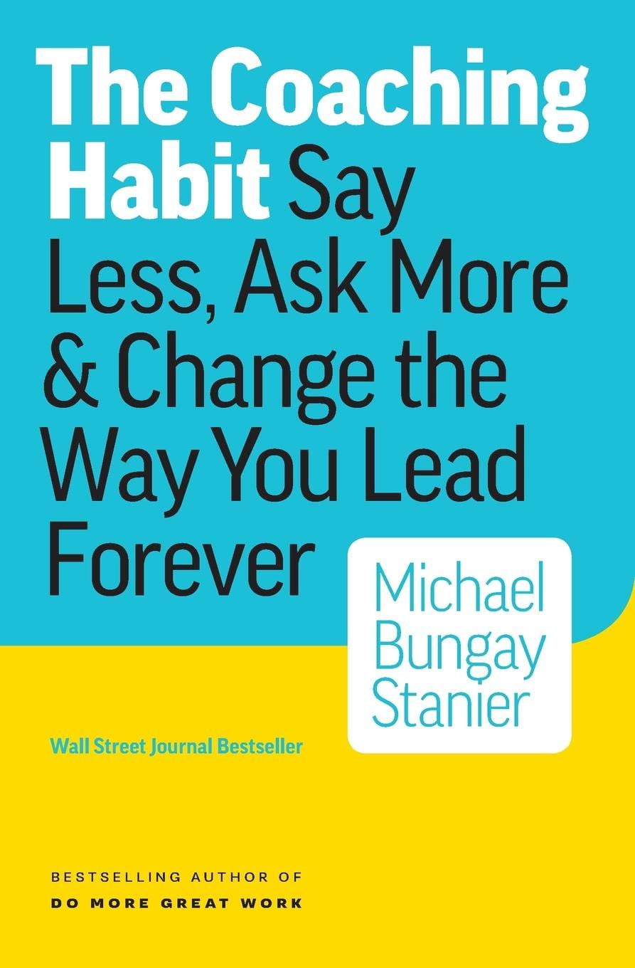 Read Online The Coaching Habit: Say Less, Ask More & Change the Way You Lead Forever pdf
