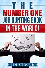 The Number One Job Hunting Book in The World: Job Search Strategies for Unemployed, Underemployed and Unhappily Employed People. Paperback