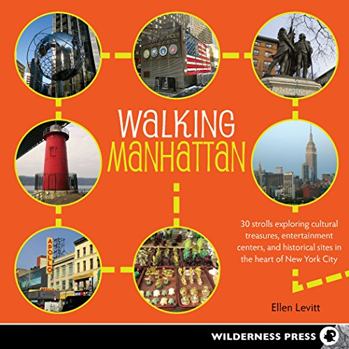 Walking Manhattan: 30 Strolls Exploring Cultural Treasures, Entertainment Centers, and Historical Sites in the Heart of New York City