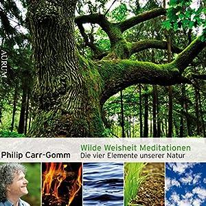 Wilde Weisheit Meditationen: Die vier Elemente unserer Natur Hörbuch