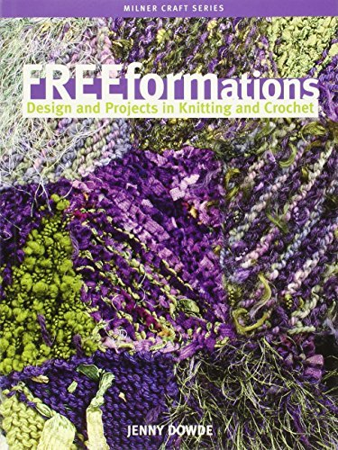 Freeformations: Design and Projects in Knitting and Crochet (Milner Craft Series) by Jenny Dowde (2006-11-01)