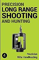 Precision Long Range Shooting And Hunting: