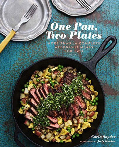One Pan, Two Plates: More Than 70 Complete Weeknight Meals for Two (One Pot Meals, Easy Dinner Recipes, Newlywed Cookbook, Couples Cookbook) (Best Home Cooked Meals For A Date)