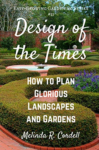 (Design of the Times: How to Plan Glorious Landscapes and Gardens (Easy-Growing Gardening Book 11))