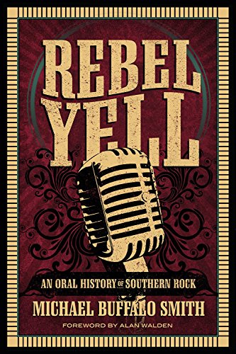 Rebel Yell: An Oral History of Southern Rock (Music and the American South Series) by Alan Walden (Foreword), Michael Buffalo Smith (30-Nov-2014) - Buffalo Walden