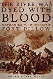 img - for The River Was Dyed with Blood: Nathan Bedford Forrest and Fort Pillow book / textbook / text book