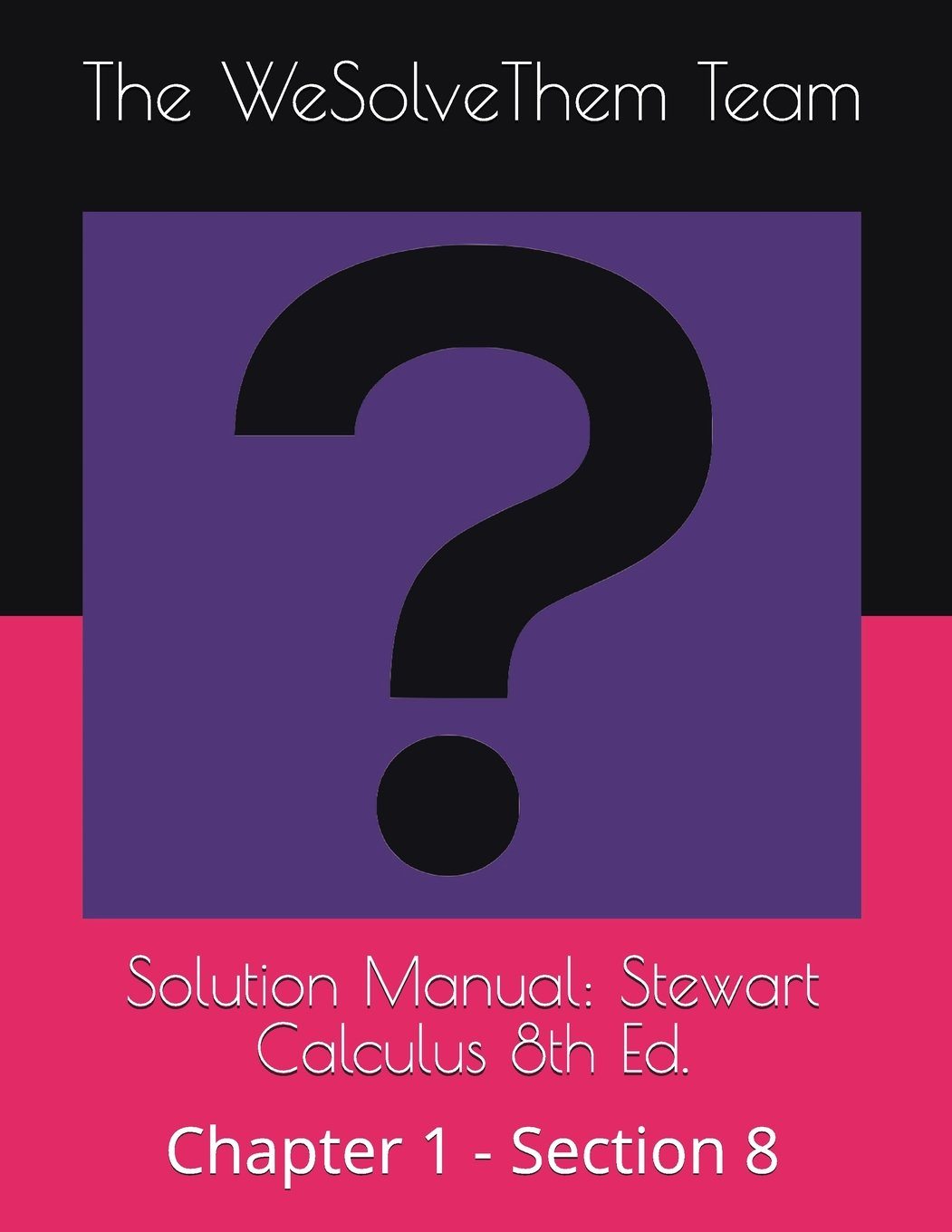 Solution Manual: Stewart Calculus 8th Ed.: Chapter 1 - Section 8 Paperback  – Import, 20 Jul 2018. by The Wesolvethem Team ...