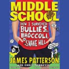 Middle School: How I Survived Bullies, Broccoli, and Snake Hill Audiobook by James Patterson, Chris Tebbetts Narrated by Bryan Kennedy