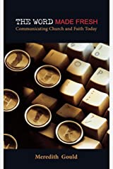 The Word Made Fresh: Communicating Church and Faith Today Paperback