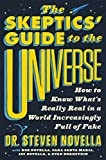 #1: The Skeptics' Guide to the Universe: How to Know What's Really Real in a World Increasingly Full of Fake