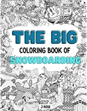 SNOWBOARDING: THE BIG COLORING BOOK OF SNOWBOARDING: An Awesome Snowboarding Adult Coloring Book - Great Gift Idea