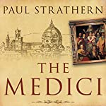 The Medici: Power, Money, and Ambition in the Italian Renaissance | Paul Strathern
