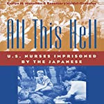 All This Hell: U.S. Nurses Imprisoned by the Japanese | Rosemary Neidel-Greenlee,Evelyn M. Monahan