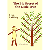 """The Big Secret of the Little Tree: Learn How to Easily Explain to a Small Child the Presence of Bones in the Human Body: Injury Prevention: a Series """"I ... 2–8) (I CAN, I WILL HELP!) (English Edition)"""