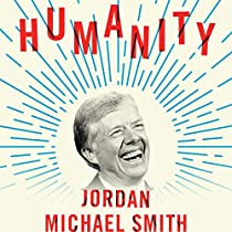HUMANITY: HOW JIMMY CARTER LOST AN ELECTION AND TRANSFORMED THE POST-PRESIDENCY