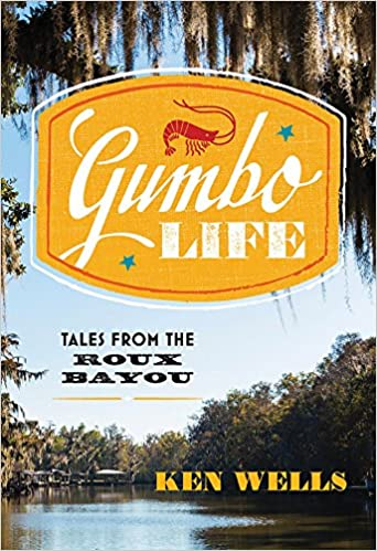 Gumbo Life Tales from the Roux Bayou