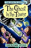 The Sprite Sisters: The Ghost in the Tower (Vol 4)