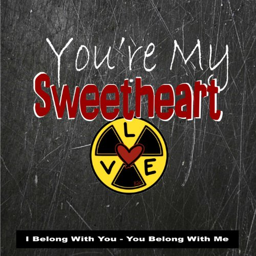 You're My Sweetheart (I Belong With You - You Belong With Me)