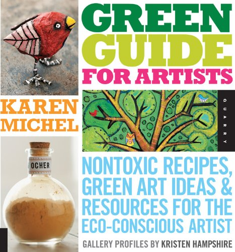 Green Guide for Artists: Nontoxic Recipes Green Art Ideas amp Resources for the EcoConscious Artist