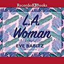 L.A. Woman Audiobook by Eve Babitz Narrated by Mia Barron