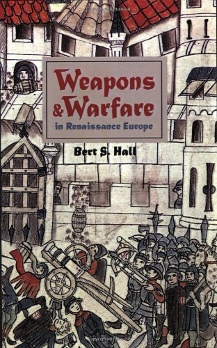 Weapons and Warfare in Renaissance Europe: Gunpowder, Technology, and Tactics (Johns Hopkins Studies in the History of T