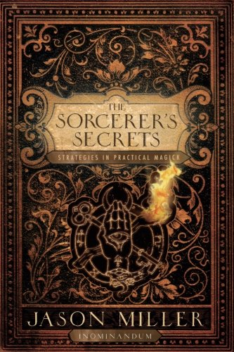 The Sorceror's Secrets: Strategies in Practical Magick [Jason Miller] (Tapa Blanda)
