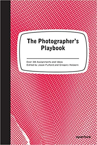 Amazoncom The Photographers Playbook 307 Assignments And