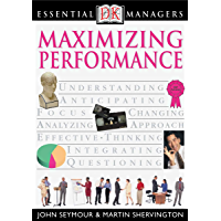 DK Essential Managers: Maximizing Performance: DK Publishing