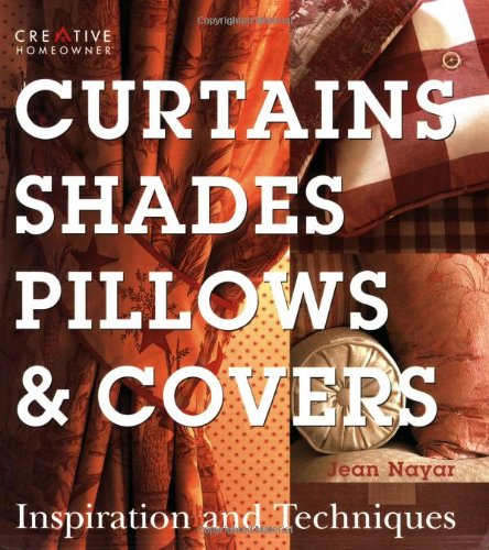 - Curtains, Shades, Pillows & Covers: Inspiration and Techniques