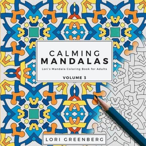Amazon Calming Mandalas Loris Mandala Coloring Book For Adults Volume 3 9781539622277 Lori Greenberg Books