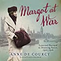 Margot at War: Love and Betrayal in Downing Street, 1912-1916 Audiobook by Anne de Courcy Narrated by Patricia Gallimore