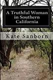 A Truthful Woman in Southern California, Kate Sanborn, 1500151068