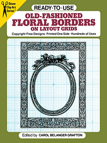 - Ready-to-Use Old-Fashioned Floral Borders on Layout Grids (Dover Clip Art Ready-to-Use)