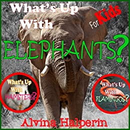 Children's Books: What's up with Elephants Fun Facts on Animals in Nature. by [Halperin, Alvina]