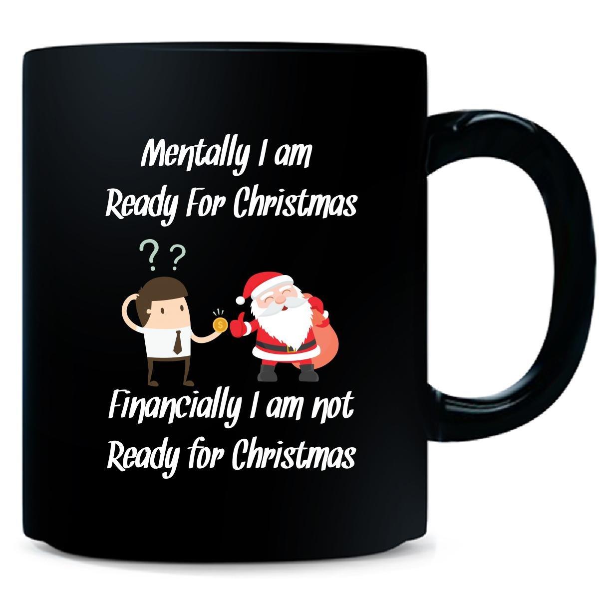 Amazon.com | Mentally I Am Ready For Christmas Financially I Am Not ...