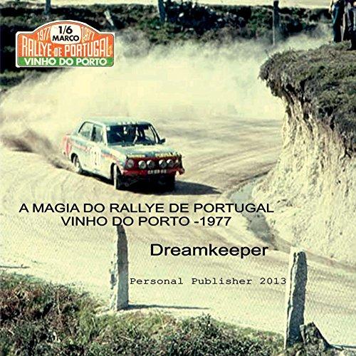 A magia do Rallye de Portugal - Vinho do Porto 1977: O melhor Rallye do mundo (Photo Travel Livro 2)