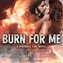 Burn for Me: Phoenix Fire Series, Book 1 Audiobook by Cynthia Eden Narrated by Jillian Macie