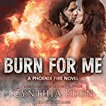 Burn for Me: Phoenix Fire Series, Book 1 | Cynthia Eden