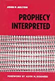 Prophecy Interpreted, John P. Milton, 0806600012