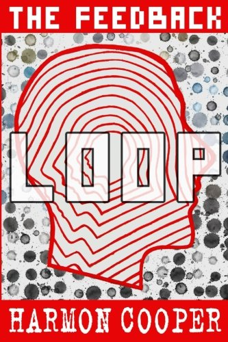 The Feedback Loop: (Book One) (Sci-Fi Series) (Volume 1)